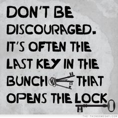 Don't be discouraged. It's often the last key in the bunch that opens the lock. #entrepreneur #entrepreneurship #startup