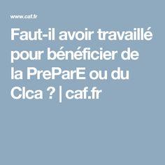Faut-il avoir travaillé pour bénéficier de la PreParE ou du Clca ? | caf.fr Page Boys, Young Children, Infancy, Bebe