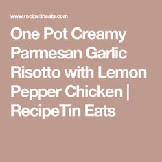 One Pot Creamy Parmesan Garlic Risotto with Lemon Pepper Chicken | RecipeTin Eats