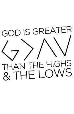 god is greater than the highs and lows - Google Search