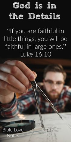 God is interested in the Details - Luke 16:10