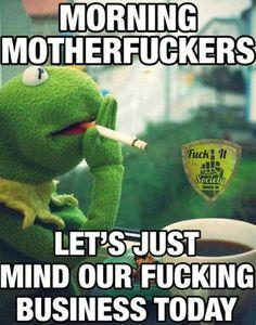 Good got dam morning Funny Kermit Memes, Funny Jokes, Funny Redneck Quotes, Car Jokes, Work Memes, Work Quotes, Work Day Humor, Funny As Hell, Haha Funny
