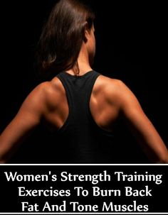 5 Women's Strength Training Exercises To Burn Back Fat And Tone Muscles