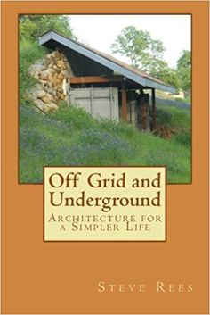 [PDF] Off Grid and Underground: Architechture for Simple Living, Author Steve Rees Underground Living, Underground Homes, Rocket Mass Heater, Earth Sheltered Homes, Small Cottage Homes, Today Calendar, Unusual Buildings, Container Architecture, Energy Efficient Homes