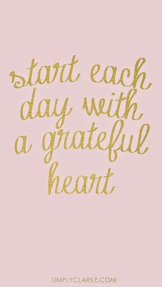 #ThankfulThursday Start each day with a grateful heart.