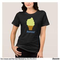Eiscreme und der Text Bestenî T-Shirt Word Sentences, Wardrobe Staples, Tee Shirts, Ice Cream, Mens Fashion, T Shirts For Women, Script Alphabet, Mens Tops, How To Wear