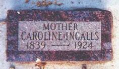 Caroline Lake Quiner Ingalls -  Birth: 	Dec. 12, 1839 Death: 	Apr. 20, 1924  Folk and literary figure. Born the fifth of seven children of Henry and Charlotte Tucker Quiner in Brookfield, Wisconsin. At sixteen, she started as a teacher, but married Charles Ingalls in February of 1860 effectively ending her career. She followed her husband through numerous moves and settled in more than half a dozen homes before she extracted a promise from her husband that their next move would be their…