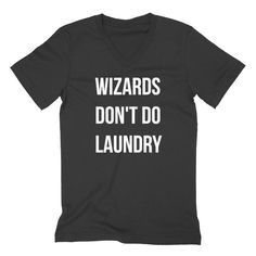 Wizards don't do laundry funny teen gift sarcastic saying graphic  V Neck T Shirt  #mens #womens #wizard #geek #nerd