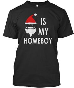 Santa Is My Homeboy Funny Christmas Black T-Shirt Front