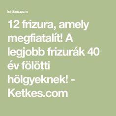 12 frizura, amely megfiatalít! A legjobb frizurák 40 év fölötti hölgyeknek! - Ketkes.com