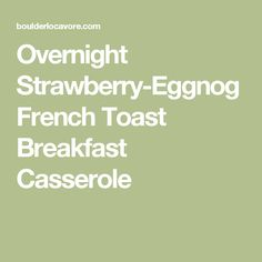 Overnight Strawberry-Eggnog French Toast Breakfast Casserole