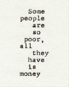 I think this is SO true. Money can't buy happiness. It buys entertainment..don't confuse them.