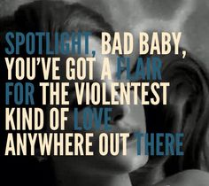 Lana Del Rey - Bel Air _Spotlight, bad baby, you've got a flair for the violentest kind of love anywhere out there.