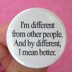 SHIPS NOVEMBER 18TH  I am different from other people. And by different, I mean better. 1.25 pin back button