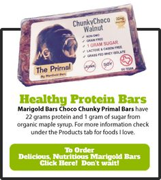 THE BEST HEALTHY PROTEIN BARS—MARIGOLD PRIMAL BARS the healthy option with only 1 gram of sugar from raw maple syrup, 22 grams of protein, gluten-free. You can only get them direct from the home-based company. Go to Marigoldbars.com and tell them Teresa Parker sent you. They don't have an affiliate program however use my name and I get a few free bars. I only share products I use and love.