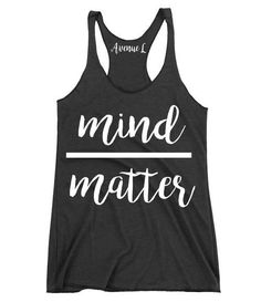 Mind over Matter Racerback Tank - Cute workout tanks and funny fitness tanks available here! Our tees are super soft and cozy. You will want to live in them! Check out our oth (Top For Teens Funny) Teen Graphic Tees, Graphic Tee Outfits, Cute Workout Tanks, Workout Shirts, Workout Clothing, Vinyl Shirts, Gym Shirts, Crossfit Shirts, Workout Attire