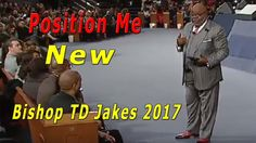 Td Jakes 2017, Position Me ! New Sermons Bishop January 15, 2017