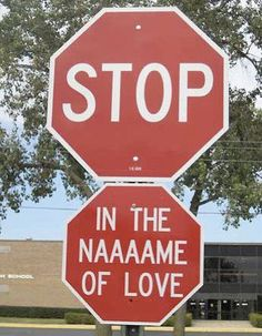 And i thought I was the only one that thought this everytime I saw a stop sign... hahah (Me too!)
