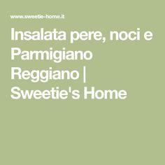 Insalata pere, noci e Parmigiano Reggiano   Sweetie's Home