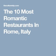 The 10 Most Romantic Restaurants In Rome, Italy