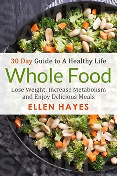 Whole Food: 30 Day Guide to A Healthy Life - Lose Weight, Increase Metabolism & Enjoy Delicious Meals - http://www.darrenblogs.com/2016/09/whole-food-30-day-guide-to-a-healthy-life-lose-weight-increase-metabolism-enjoy-delicious-meals/