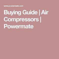 Buying Guide | Air Compressors | Powermate