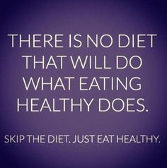 Forget dieting - just eat healthy :)