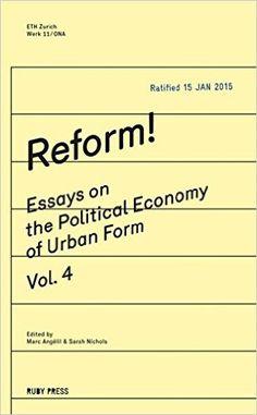 Reform!: Essays on the Political Economy of Urban Form: Amazon.de: Marc Angélil…