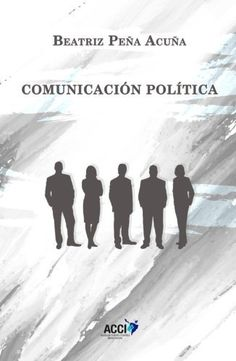 Comunicación política / Beatriz Peña Acuña