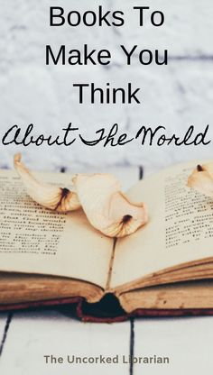 Books That Make You Think Differently About The World Book List. Are you looking for books to make you think? Check out this book list with over 20 titles, including YA, nonfiction, and adult fiction.
