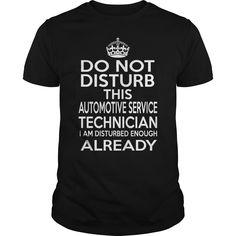 AUTOMOTIVE SERVICE TECHNICIAN Do Not Disturb I Am Disturbed Enough Already T-Shirts, Hoodies. ADD TO CART ==► https://www.sunfrog.com/LifeStyle/AUTOMOTIVE-SERVICE-TECHNICIAN--DISTURB-T4-Black-Guys.html?id=41382