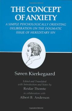 The Concept of Anxiety: A Simple Psychologically Orienting Deliberation on the Dogmatic Issue of Hereditary Sin (Kierkegaard's Writings, VIII) (v. 8) by Soren Kierkegaard,http://www.amazon.com/dp/0691020116/ref=cm_sw_r_pi_dp_El5ztb0J49CSW0QM