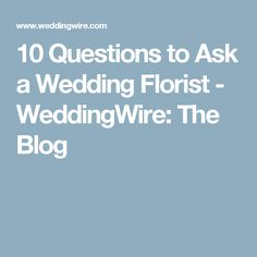 10 Questions to Ask a Wedding Florist - WeddingWire: The Blog