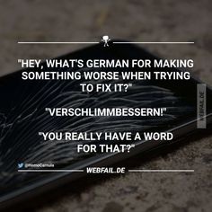 Verschlimmbessern xD as a german: never heard! Cute Quotes, Words Quotes, Best Quotes, Funny Quotes, Sayings, The Words, Cool Words, Word Pictures, Funny Pictures