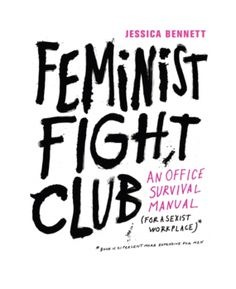 'Feminist Fight Club': A Battle Cry Against Workplace Bias That Pulls Some of Its Punches