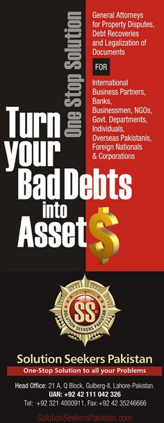 Turn Your Bad Debts in Assets.  General Attorneys for #Property #Disputes, Debt #Recoveries and Legalization of Documents For International Business Partners, #Banks, #Businessmen, NGOs, Govt. Departments, Individuals, #Overseas Pakistanis, Foreign Nationals & Corporations.  For Queries: Tel: +92 321 4000911, +92 308 4000888 UAN: +92 42 111 042 326 http://www.solutionseekerspakistan.com/ #ISO9001 #QMS #UKAS #Improve #Productivity #Certification #UK #USA #Dubai #MyDubai #UAE #england #London