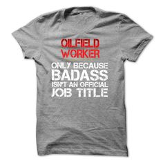 Funny Tshirt for OILFIELD WORKER  T Shirt, Hoodie, Sweatshirt