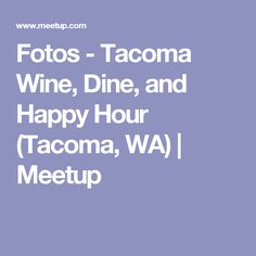 Fotos - Tacoma Wine, Dine, and Happy Hour (Tacoma, WA) | Meetup