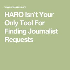 HARO Isn't Your Only Tool For Finding Journalist Requests