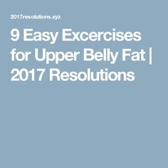 9 Easy Excercises for Upper Belly Fat  |  2017 Resolutions