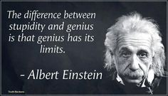 Albert Einstein Quotes: The difference between genius and stupidity is that genius has its limits. Description from quoteswave.com. I searched for this on bing.com/images