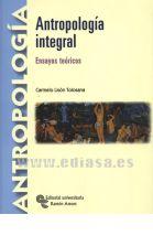 ANTROPOLOGÍA INTEGRAL ENSAYOS TEÓRICOS. Carmelo Lisón Tolosana. Localización: 39/LIS/ant