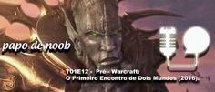 Papo+de+Noob+#012+–+Pré+–+Warcraft:+O+Primeiro+Encontro+de+Dois+Mundos+(2016)