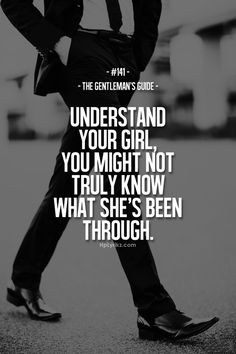 141. Understand your girl, you might not truly know what she's been through. - The Gentleman's Guide.