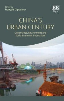 China's Urban Century: Governance, environment and socio-economic imperatives - edited by François Gipouloux - January 2016