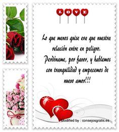 mensajes para pedir perdòn a mi enamorada,buscar bonitas palabras para pedir perdòn a mi novia: http://www.consejosgratis.es/nuevas-frases-de-perdon-para-mi-pareja/