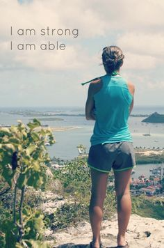 """I needed this today.  I will strive for this EVERYDAY.  """"I am strong. I am able"""".  To be strong, able, alive and healthy- - live a happy life and help others do the same"""