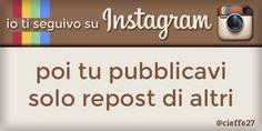 Io ti seguivo su Instagram, poi tu pubblicavi solo repost di altri.