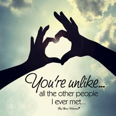 You're unlike all the other people I ever met......
