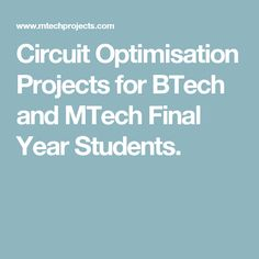 Circuit Optimisation Projects for BTech and MTech Final Year Students.